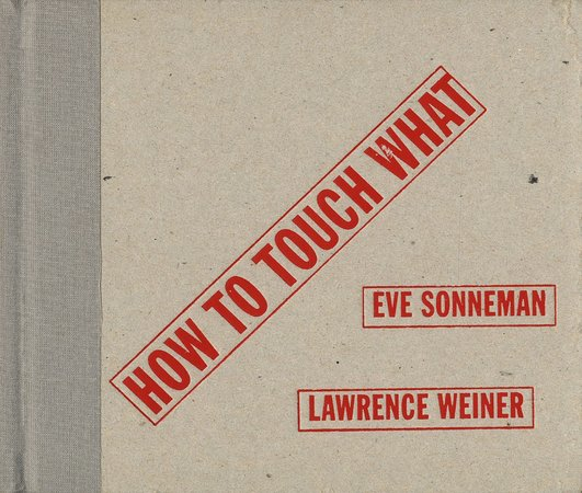 Lawrence Weiner and Eve Sonneman, How to Touch What, 2000