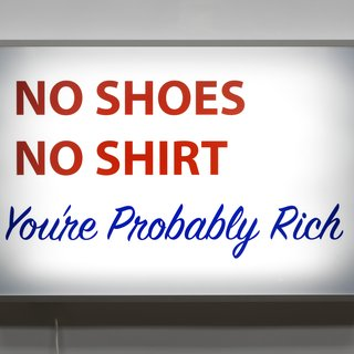 No Shoes, No Shirt, You're Probably Rich art for sale