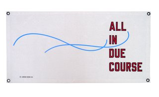 All In Due Course, by Lawrence Weiner