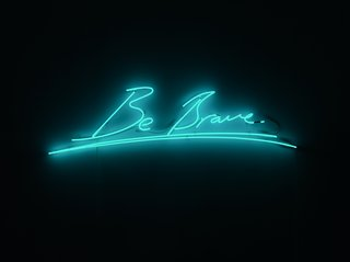 Be Brave, by Tracey Emin
