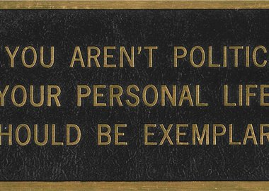 Jenny Holzer - IF YOU AREN'T POLITICAL YOUR PERSONAL LIFE SHOULD BE EXEMPLARY