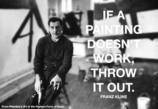 Franz Kline, If a painting doesn't work, throw it out.