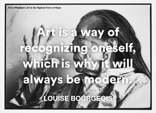 Louise Bourgeois, Art is a way of recognizing oneself, which is why it will always be modern.