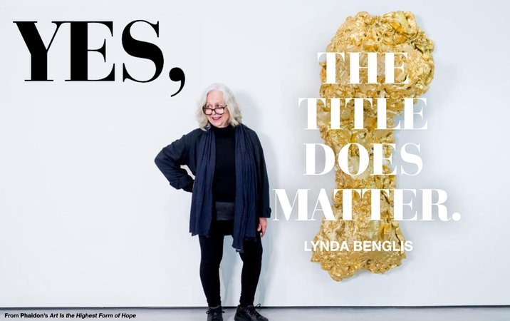 Lynda Benglis, Yes, the title does matter.