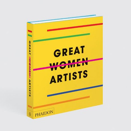 Great Women Artists: The 400 Most Important Female Artists Over the Last 500 Years