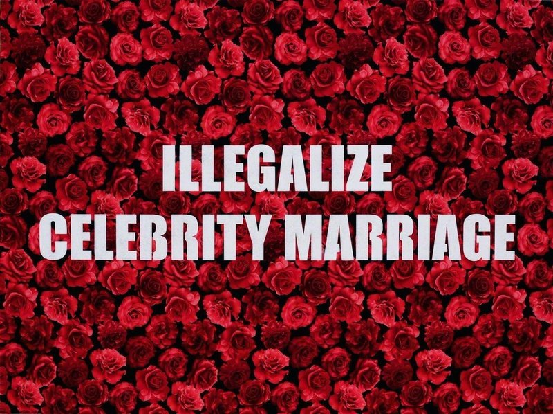 by adam-mars - Illegalize Celebrity Marriage