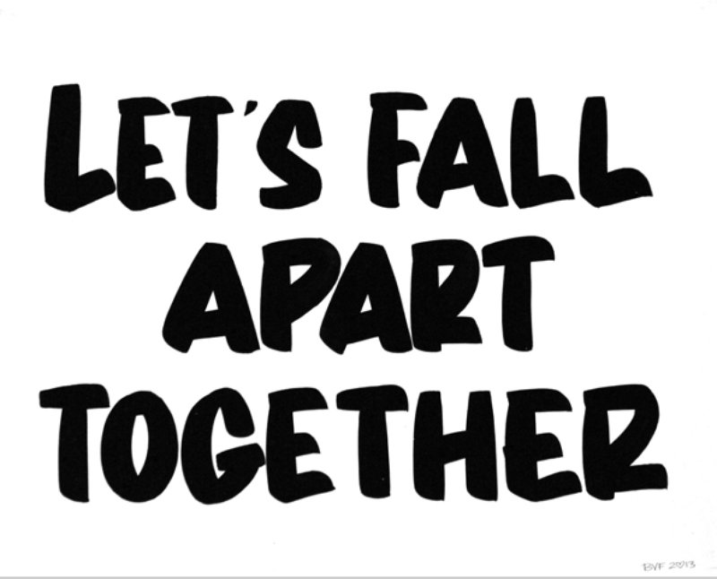 Baron Von Fancy - LET\'S FALL APART TOGETHER for Sale | Artspace