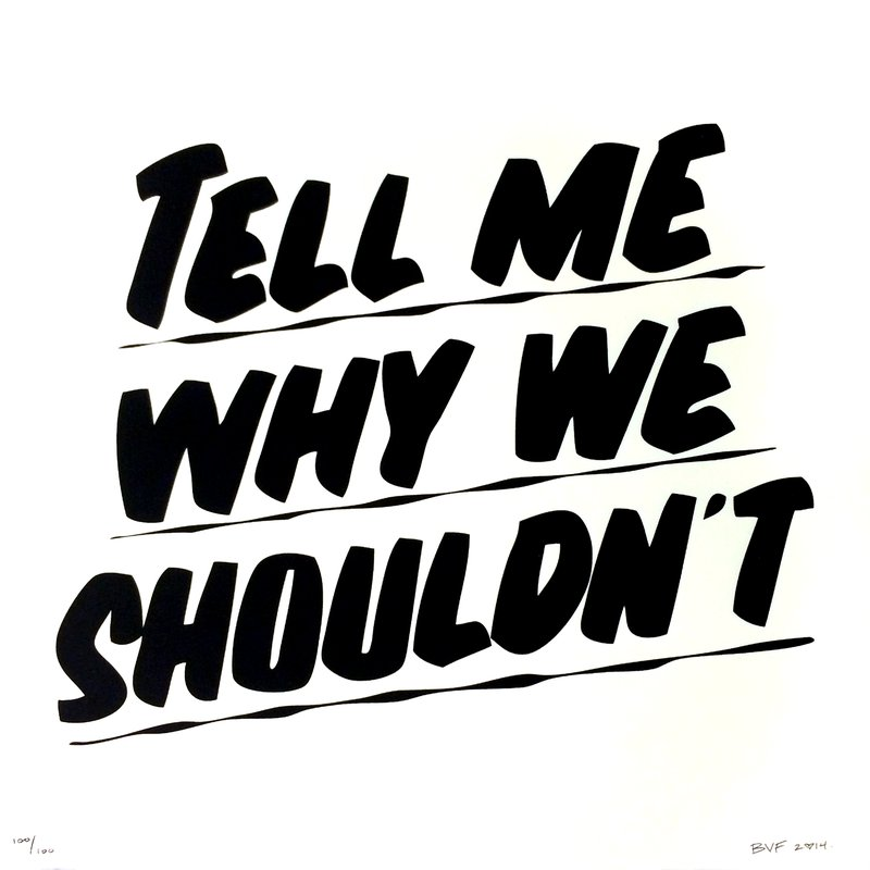 Baron Von Fancy - TELL ME WHY WE SHOULDN\'T for Sale | Artspace