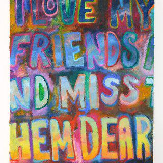 I Love My Friends and Miss Them Dearly art for sale