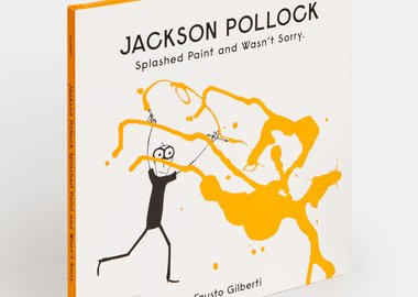 Phaidon - Jackson Pollock Splashed Paint And Wasn't Sorry.