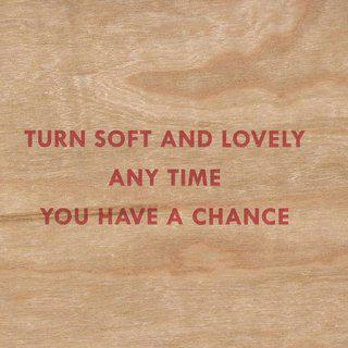 Turn Soft and Lovely Any Time You Have a Chance art for sale