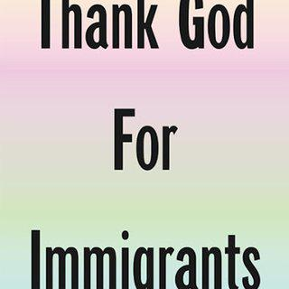 Thank God for Immigrants art for sale