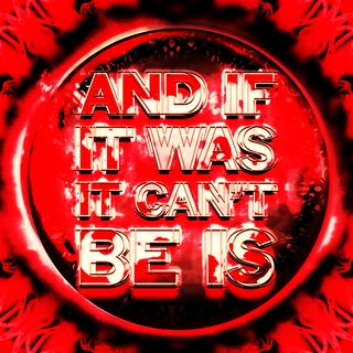 Mark Titchner, And If It Was, It Can't Be Is