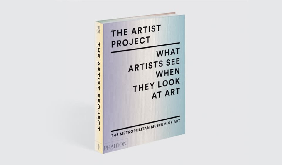 Phaidon, The Artist Project - What Artists See When They Look At Art