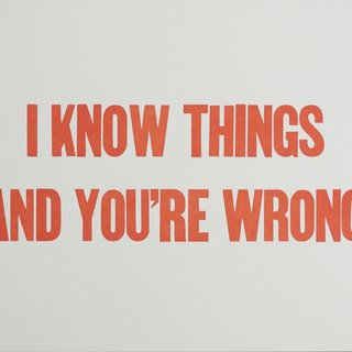 I KNOW THINGS AND YOU'RE WRONG art for sale