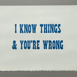 I KNOW THINGS AND YOU'RE WRONG [cerulean blue] art for sale
