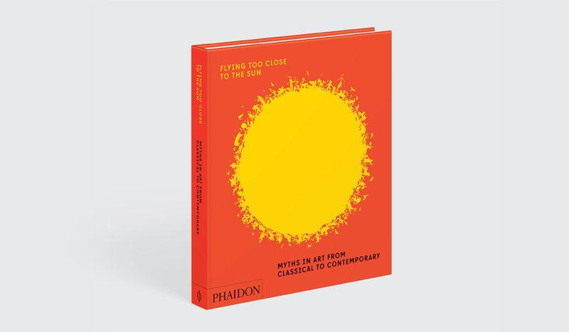 by phaidon - Flying Too Close to the Sun - Myths in Art from Classical to Contemporary